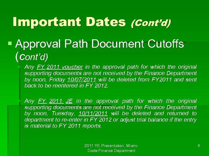 Important Dates (Cont'd) § Approval Path Document Cutoffs (cont'd) § Any FY 2011 voucher
