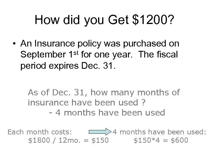 How did you Get $1200? • An Insurance policy was purchased on September 1