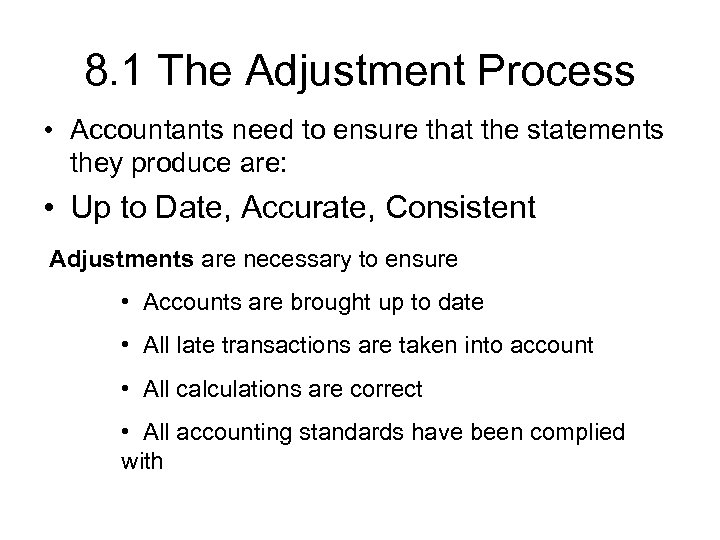 8. 1 The Adjustment Process • Accountants need to ensure that the statements they