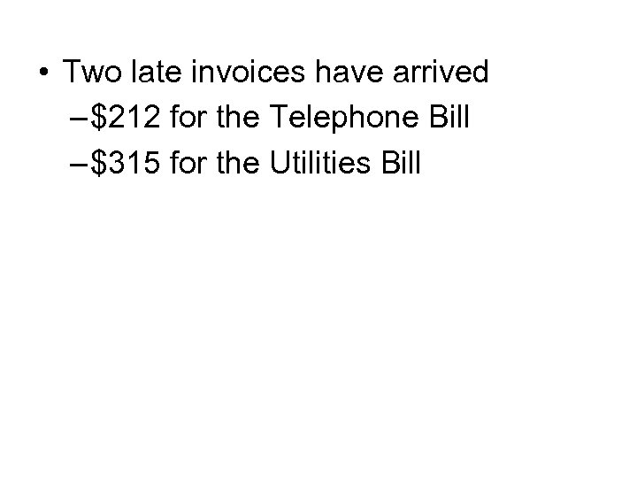 • Two late invoices have arrived – $212 for the Telephone Bill –