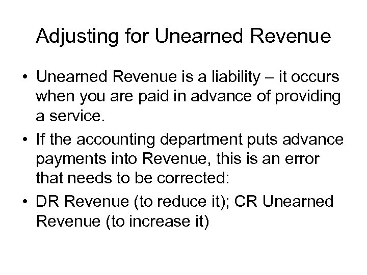Adjusting for Unearned Revenue • Unearned Revenue is a liability – it occurs when