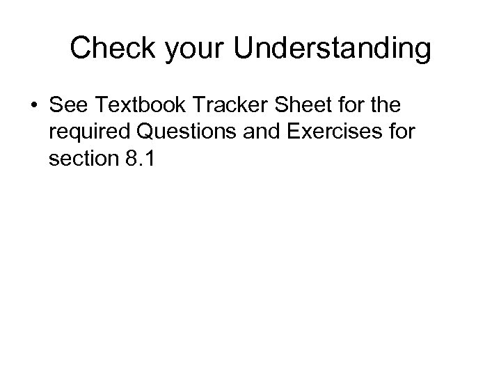 Check your Understanding • See Textbook Tracker Sheet for the required Questions and Exercises
