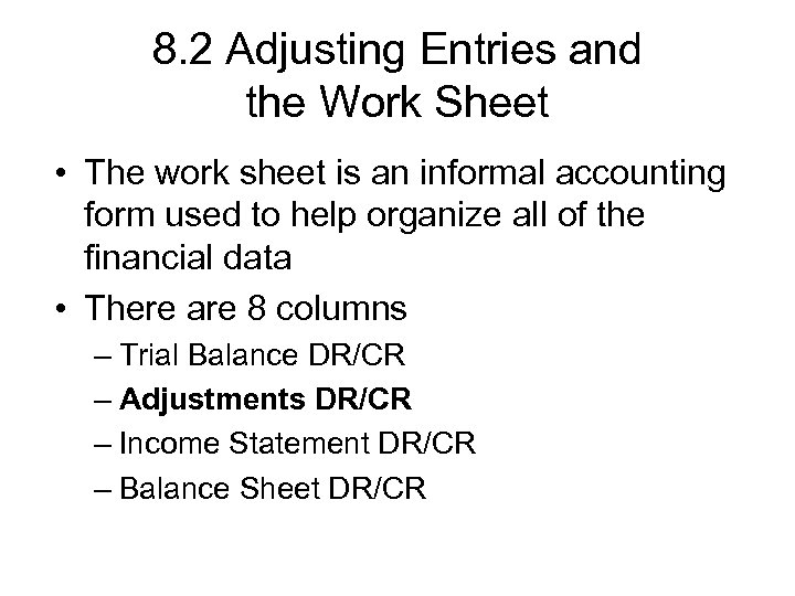 8. 2 Adjusting Entries and the Work Sheet • The work sheet is an