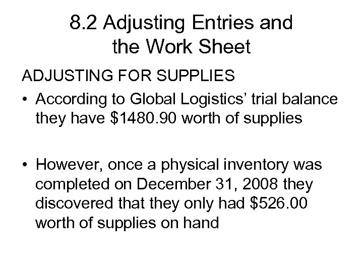 8. 2 Adjusting Entries and the Work Sheet ADJUSTING FOR SUPPLIES • According to