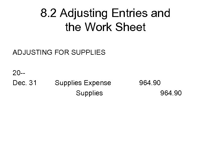 8. 2 Adjusting Entries and the Work Sheet ADJUSTING FOR SUPPLIES 20 -Dec. 31