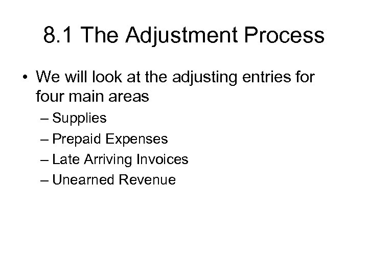 8. 1 The Adjustment Process • We will look at the adjusting entries for
