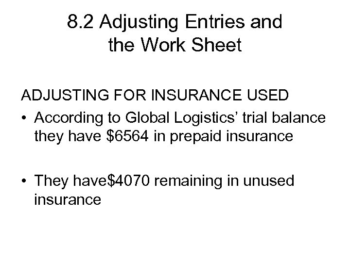 8. 2 Adjusting Entries and the Work Sheet ADJUSTING FOR INSURANCE USED • According
