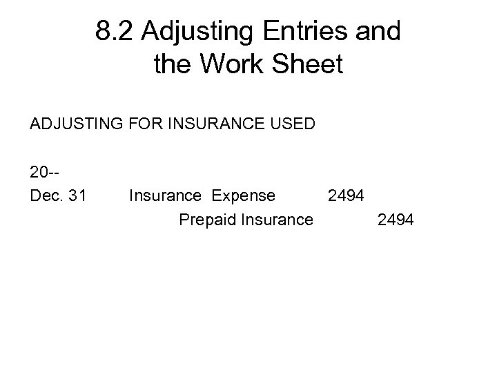 8. 2 Adjusting Entries and the Work Sheet ADJUSTING FOR INSURANCE USED 20 -Dec.