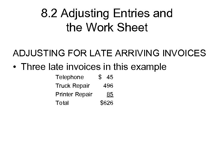 8. 2 Adjusting Entries and the Work Sheet ADJUSTING FOR LATE ARRIVING INVOICES •