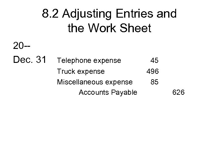 8. 2 Adjusting Entries and the Work Sheet 20 -Dec. 31 Telephone expense Truck
