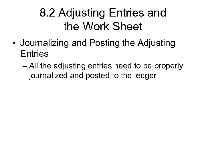 8. 2 Adjusting Entries and the Work Sheet • Journalizing and Posting the Adjusting