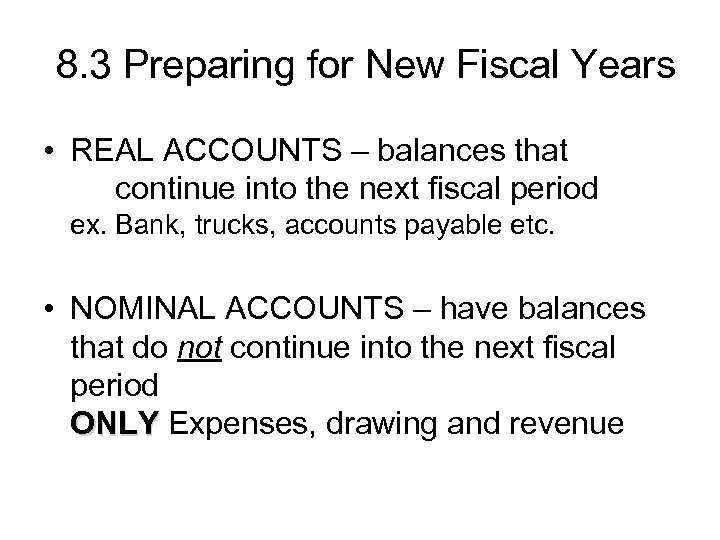 8. 3 Preparing for New Fiscal Years • REAL ACCOUNTS – balances that continue
