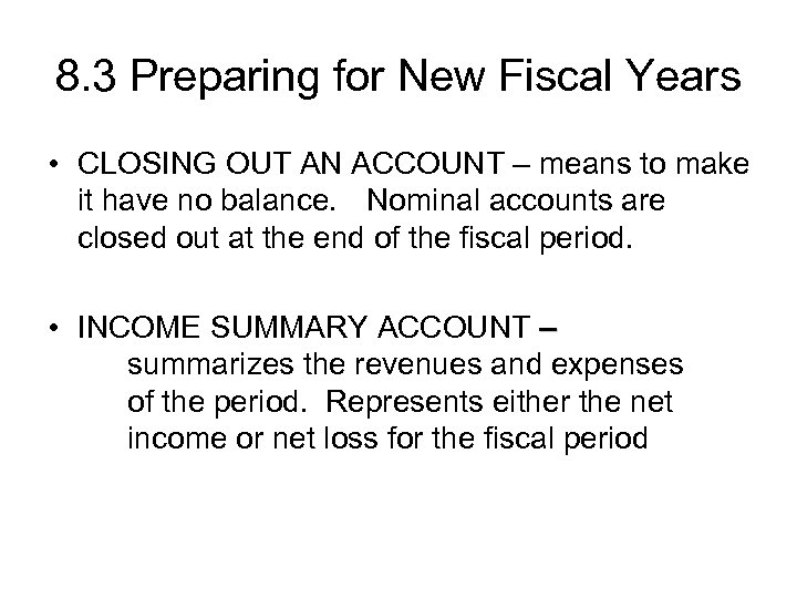 8. 3 Preparing for New Fiscal Years • CLOSING OUT AN ACCOUNT – means