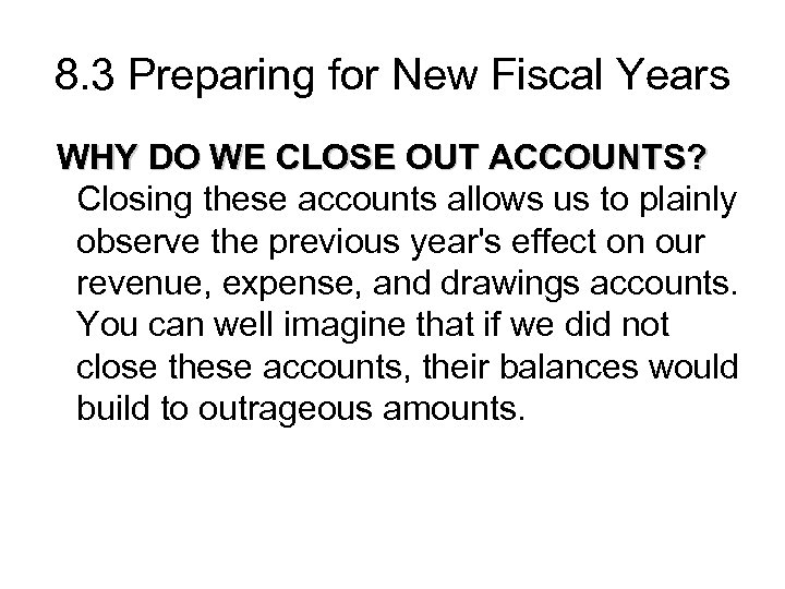 8. 3 Preparing for New Fiscal Years WHY DO WE CLOSE OUT ACCOUNTS? Closing