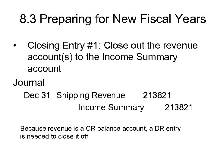 8. 3 Preparing for New Fiscal Years • Closing Entry #1: Close out the