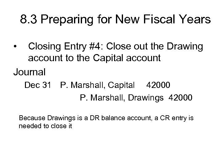 8. 3 Preparing for New Fiscal Years • Closing Entry #4: Close out the