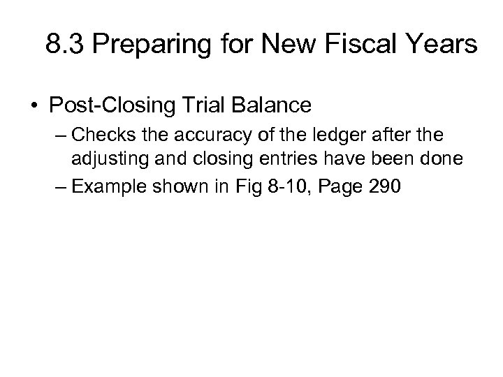 8. 3 Preparing for New Fiscal Years • Post-Closing Trial Balance – Checks the