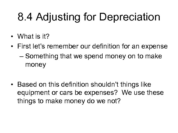 8. 4 Adjusting for Depreciation • What is it? • First let's remember our