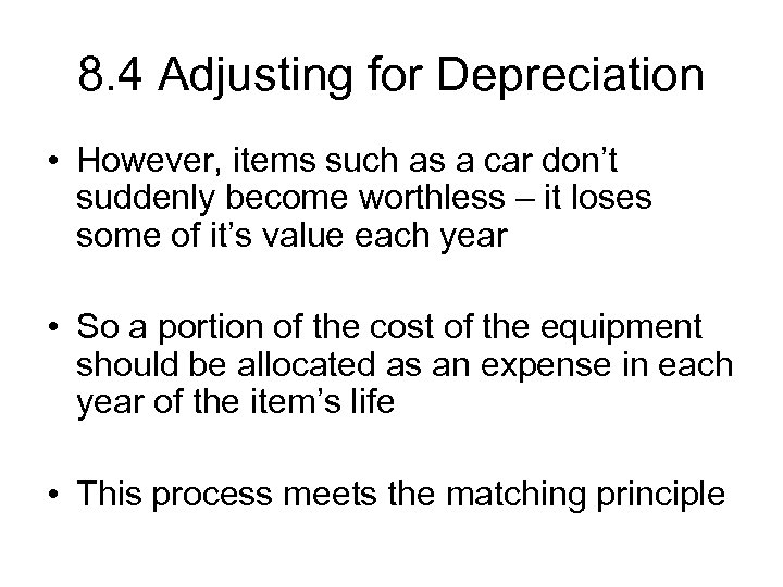 8. 4 Adjusting for Depreciation • However, items such as a car don't suddenly