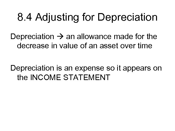 8. 4 Adjusting for Depreciation an allowance made for the decrease in value of