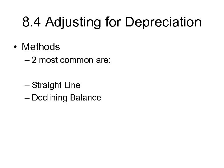 8. 4 Adjusting for Depreciation • Methods – 2 most common are: – Straight