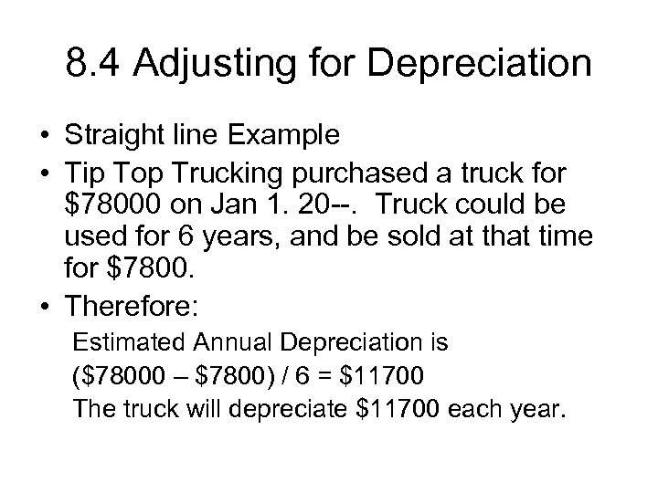 8. 4 Adjusting for Depreciation • Straight line Example • Tip Top Trucking purchased