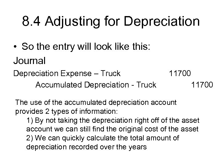 8. 4 Adjusting for Depreciation • So the entry will look like this: Journal