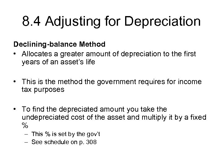 8. 4 Adjusting for Depreciation Declining-balance Method • Allocates a greater amount of depreciation