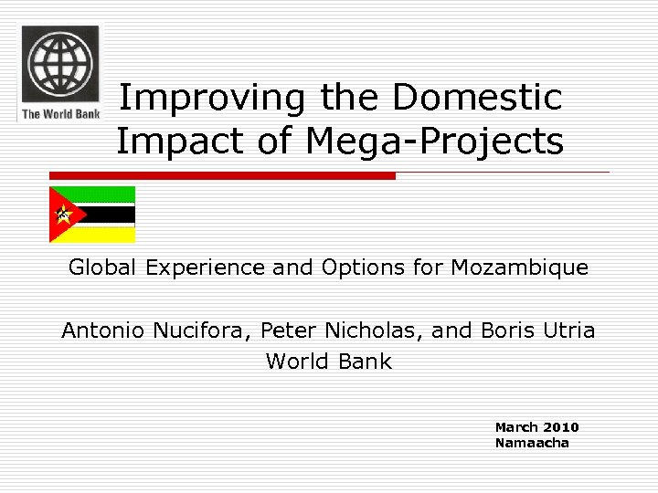Improving the Domestic Impact of Mega-Projects Global Experience and Options for Mozambique Antonio Nucifora,