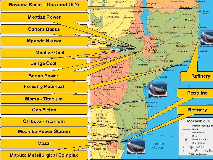 Rovuma Basin – Gas (and Oil? ) Moatize Power Cahora Bassa Mpanda Nkuwa Moatize