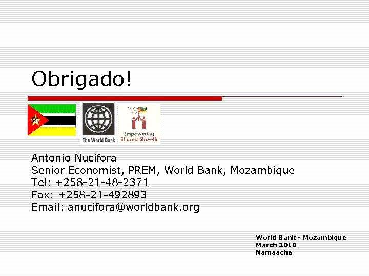 Obrigado! Antonio Nucifora Senior Economist, PREM, World Bank, Mozambique Tel: +258 -21 -48 -2371