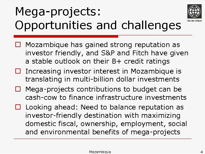 Mega-projects: Opportunities and challenges o Mozambique has gained strong reputation as investor friendly, and