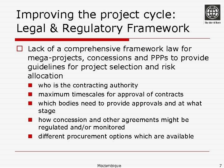 Improving the project cycle: Legal & Regulatory Framework o Lack of a comprehensive framework
