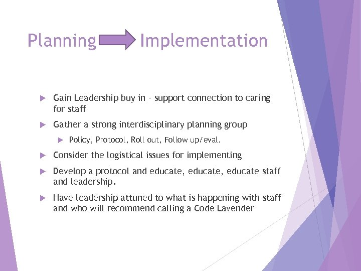 Planning Implementation Gain Leadership buy in – support connection to caring for staff Gather