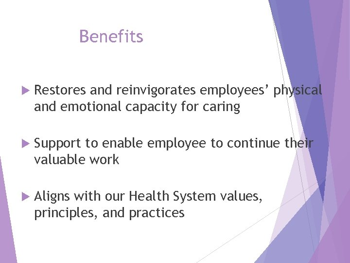 Benefits Restores and reinvigorates employees' physical and emotional capacity for caring Support to enable