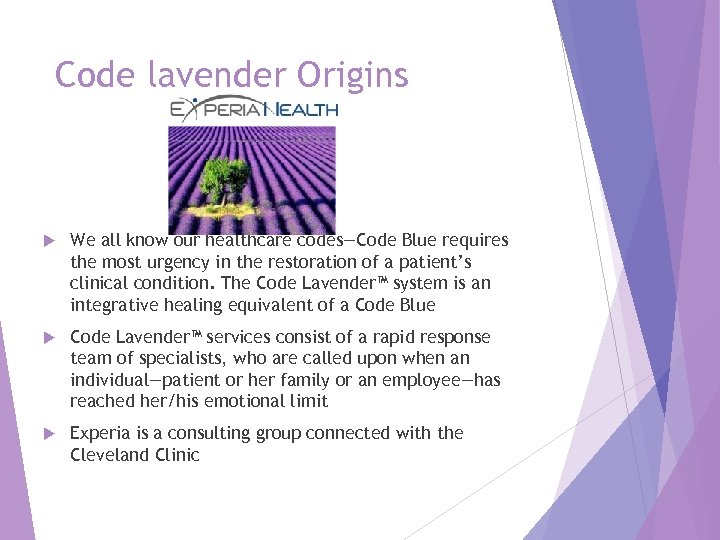 Code lavender Origins We all know our healthcare codes—Code Blue requires the most urgency
