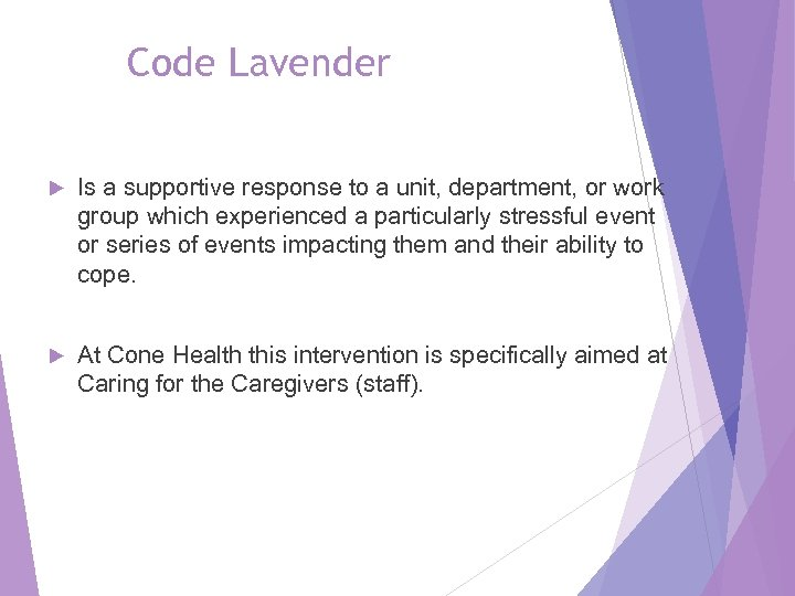Code Lavender Is a supportive response to a unit, department, or work group which