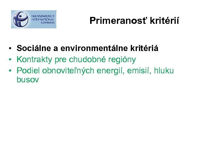 Primeranosť kritérií • Sociálne a environmentálne kritériá • Kontrakty pre chudobné regióny • Podiel
