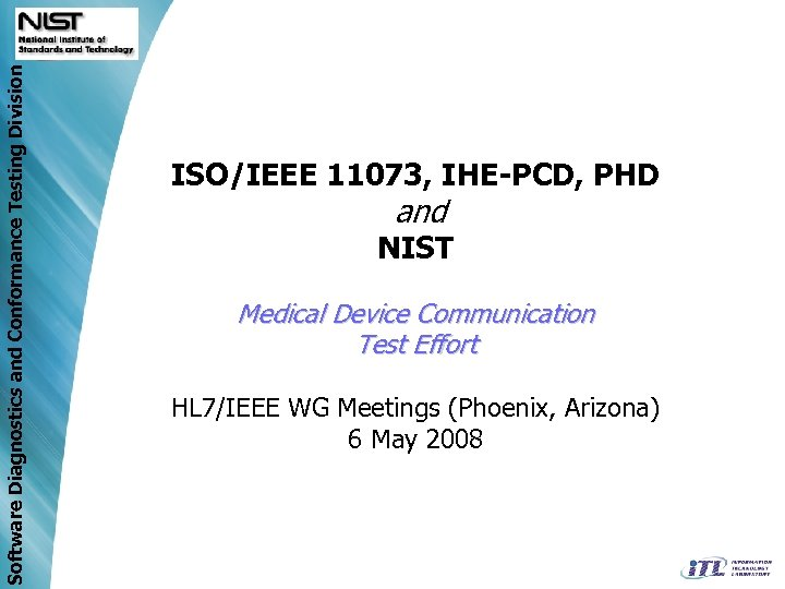 Software Diagnostics and Conformance Testing Division ISO/IEEE 11073, IHE-PCD, PHD and NIST Medical Device