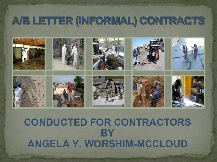 A/B LETTER (INFORMAL) CONTRACTS CONDUCTED FOR CONTRACTORS BY ANGELA Y. WORSHIM-MCCLOUD