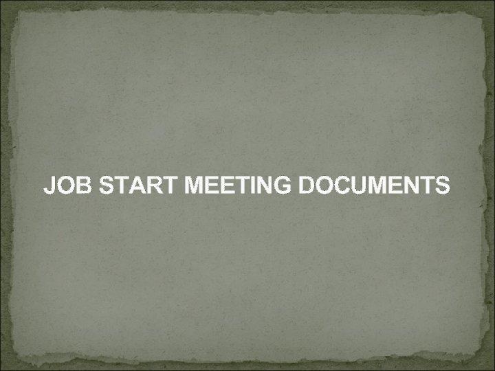 JOB START MEETING DOCUMENTS