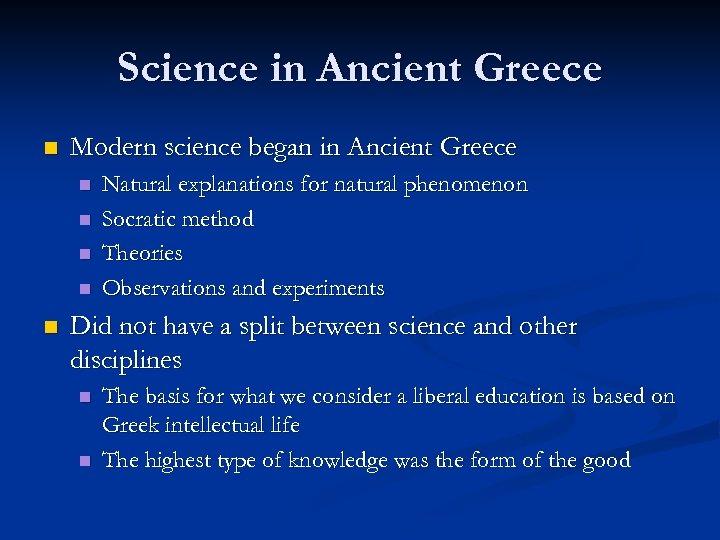 Science in Ancient Greece n Modern science began in Ancient Greece n n n