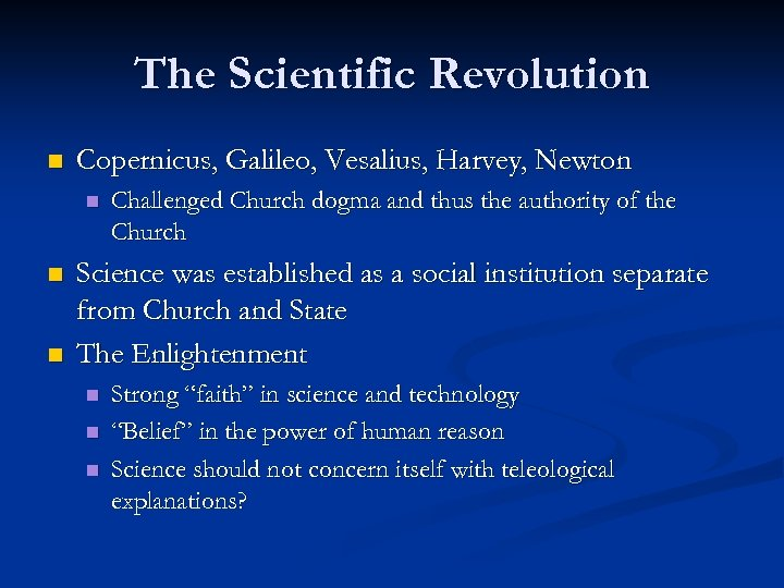 The Scientific Revolution n Copernicus, Galileo, Vesalius, Harvey, Newton n Challenged Church dogma and