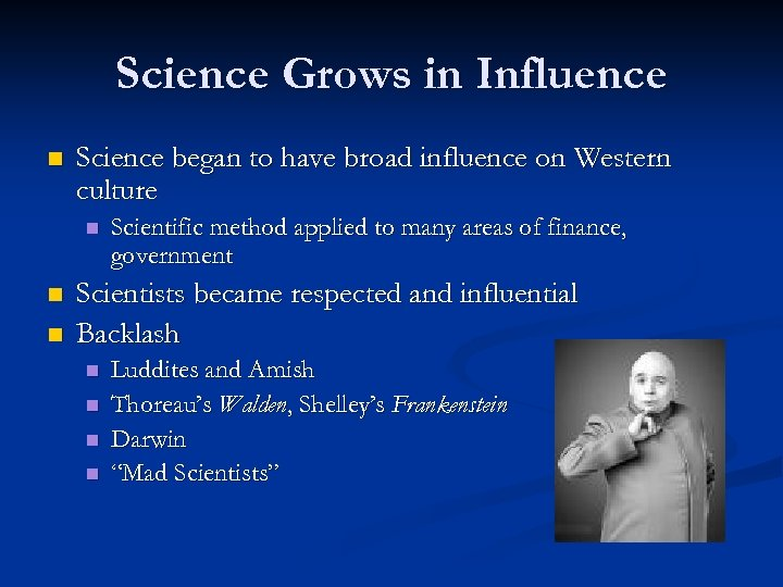 Science Grows in Influence n Science began to have broad influence on Western culture