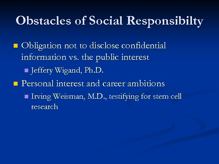 Obstacles of Social Responsibilty n Obligation not to disclose confidential information vs. the public