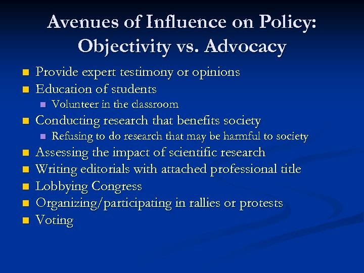 Avenues of Influence on Policy: Objectivity vs. Advocacy n n Provide expert testimony or