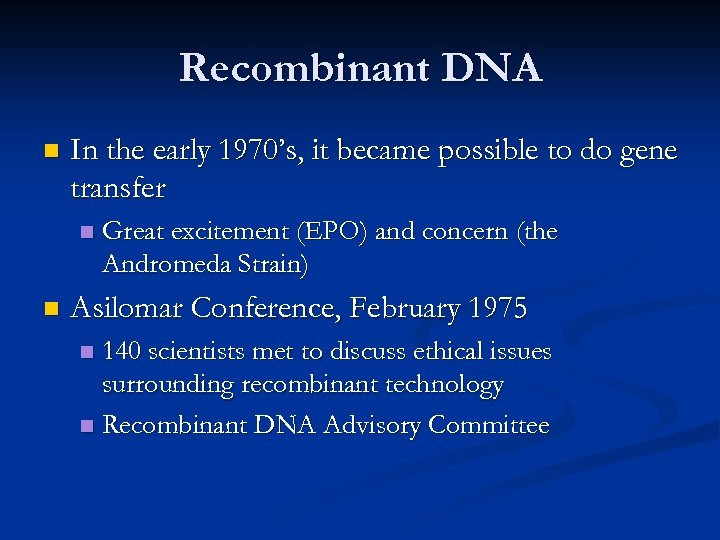 Recombinant DNA n In the early 1970's, it became possible to do gene transfer