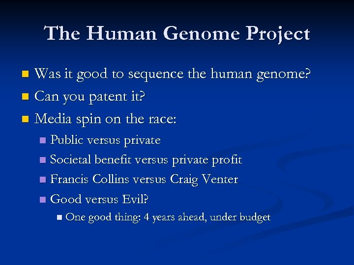 The Human Genome Project Was it good to sequence the human genome? n Can