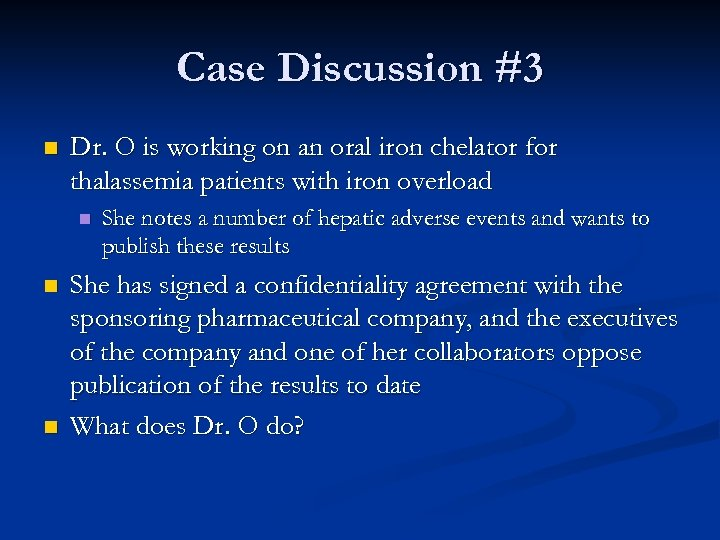 Case Discussion #3 n Dr. O is working on an oral iron chelator for