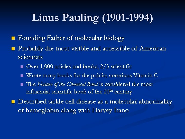 Linus Pauling (1901 -1994) n n Founding Father of molecular biology Probably the most